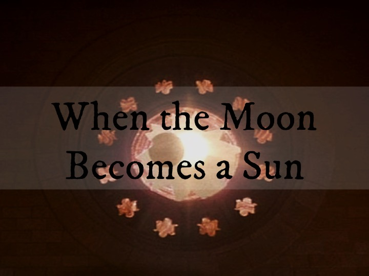 When the Moon Becomes a Sun